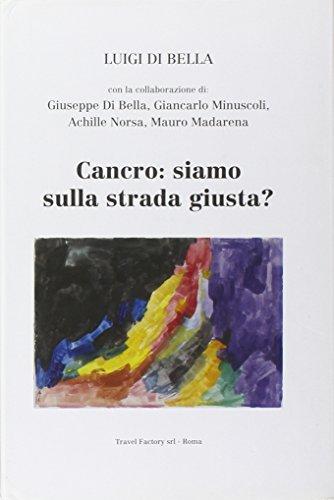 CANCRO: SIAMO SULLA STRADA GIUSTA?: Luigi Di Bella.