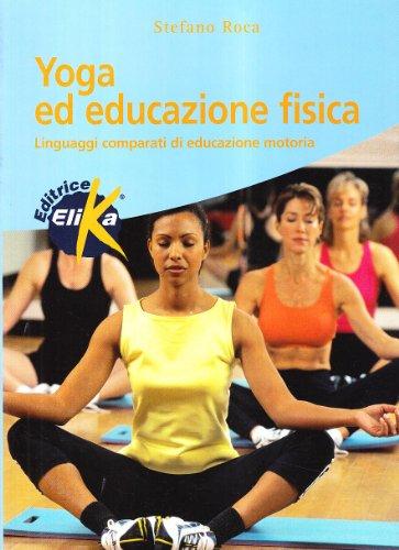 9788887162455: Yoga ed educazione fisica. Linguaggi comparati di educazione motoria