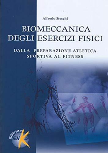 9788887162509: Biomeccanica degli esercizi fisici. Dalla preparazione atletica sportiva al fitness