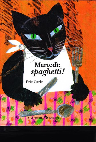 Martedì: spaghetti. Ediz. illustrata: Eric Carle
