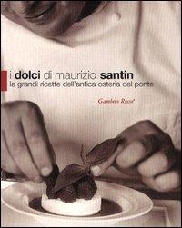 9788887180626: I dolci di Maurizio Santin. Le grandi ricette dell'Antica Osteria del Ponte