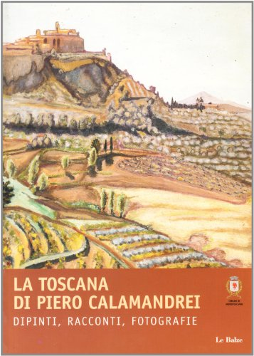 La Toscana Di Piero Calamandrei: Dipinti, Racconti, Fotografie: Silvia Calamandrei, Francesca ...