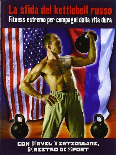 9788887197914: La sfida del kettlebell russo. Fitness estremo per compagni dalla vita dura