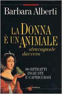 9788887216011: La donna è un animale stravagante davvero (Italian Edition)