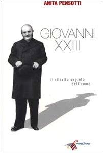 Giovanni XXIII. Il ritratto segreto dell'uomo: Anita Pensotti