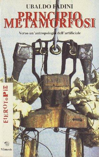 Principio metamorfosi. Verso un'antropologia dell'artificiale.: Fadini,Ubaldo.