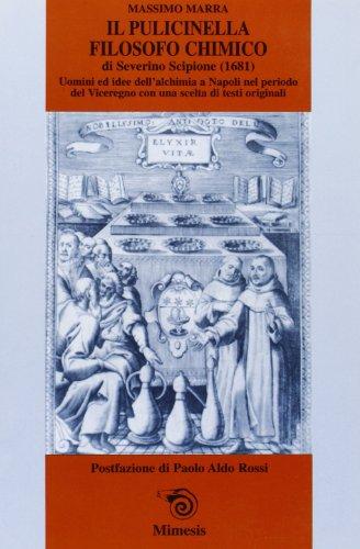 Il Pulcinella filosofo chimico di Severino Scipione (1681). Uomini e idee dell'alchimia a ...