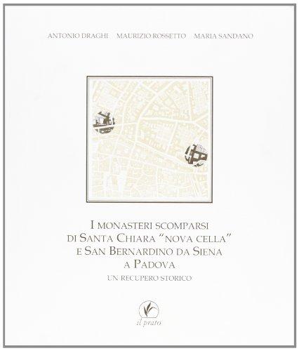 9788887243185: I monasteri scomparsi di Santa Chiara Nova Cella e San Bernardino da Siena a Padova. Un recupero storico (Monografie di Progetto restauro)
