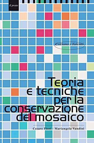 9788887243369: Teoria e tecniche per la conservazione del mosaico