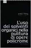 9788887243857: L'uso dei solventi organici nella pulitura di opere policrome