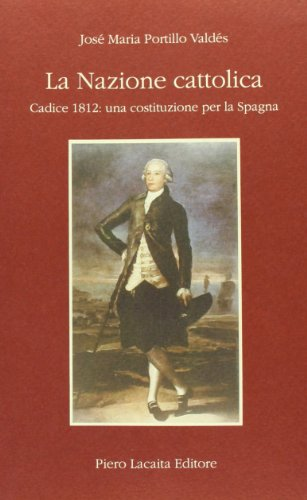 9788887280043: La Nazione Cattolica: Cadice 1812: Una Costituzione Per La Spagna