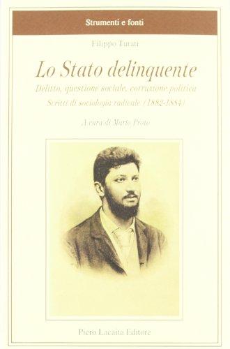 Lo Stato Delinquente: Delitto, Questione Sociale, Corruzione: Filippo Turati