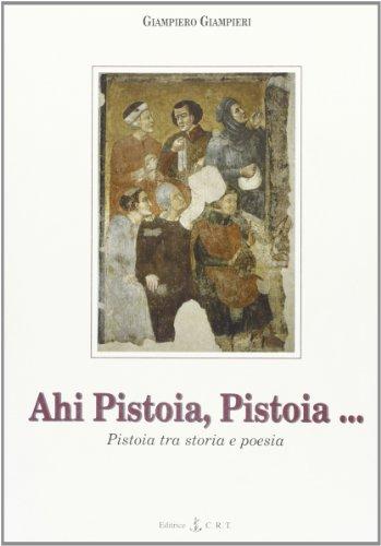 Ahi Pistoia, Pistoia. Pistoia fra storia e poesia.: Giampieri,Giampiero.