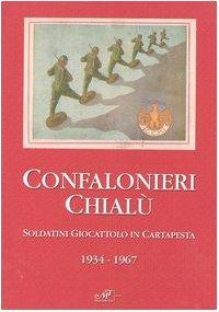 9788887305685: Confalonieri Chialù. Soldatini giocattolo in cartapesta 1934-1967