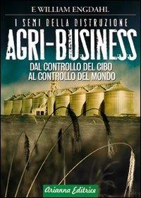 9788887307894: Agri-business. I semi della distruzione. Dal controllo del cibo al controllo del mondo