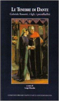 9788887315158: Le tenebre di Dante. Gabriele Rossetti, i figli, i preraffaelliti