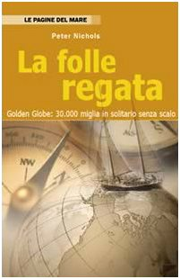 9788887321227: La folle regata. Golden Globe: 30.000 miglia in solitario senza scalo