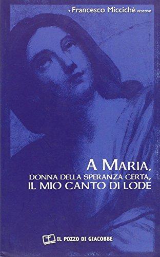 A Maria, donna della speranza certa, il: Francesco Miccichè