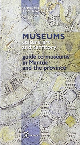 Museums, culture art and territory: guide to museums in Mantua and the province (Guide Lune): ...