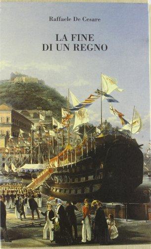 La fine di un regno. Parte I: De Cesare,Raffaele.
