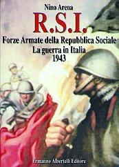 RSI: Forze armate della Repubblica sociale italiana : la guerra in Italia 1943 (Italian Edition) (8887372004) by Arena, Nino