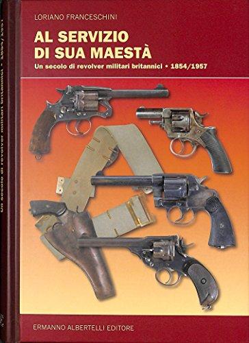9788887372878: Al servizio di sua maestà. Un secolo di revolver militari britannici (1854-1957). Ediz. illustrata