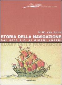 9788887376401: Storia della navigazione. Dal 5000 a. C. ai giorni nostri