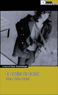 9788887423969: La rapina in banca. Storia. Teoria. Pratica (DeriveApprodi)