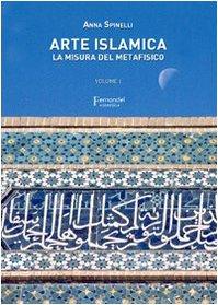 Arte islamica. La misura del metafisico: Spinelli, Anna