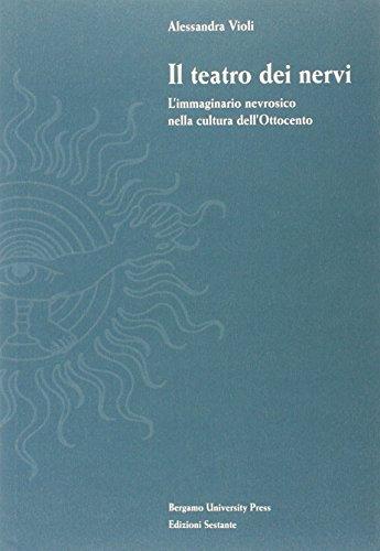 9788887445299: Il teatro dei nervi. L'immaginario nevrosico nella cultura dell'Ottocento (Bergamo University Press)