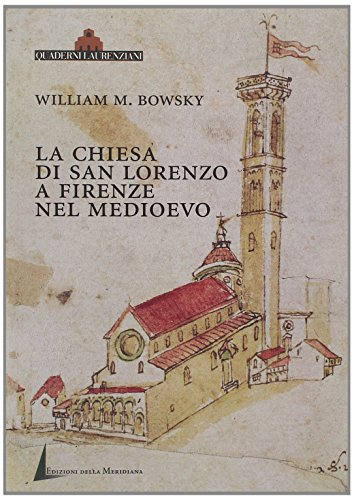 LA CHIESA DI SAN LORENZO A FIRENZE: Bowsky, William M.
