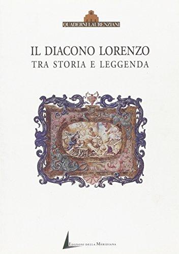Il diacono Lorenzo. Tra storia e leggenda.: Giannarelli,Elena. Benvenuti,Anna. Baldasseroni ...