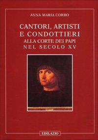 9788887485080: Cantori, artisti e condottieri alla corte dei papi nel sec. XV (Itinerari di storia e arte)