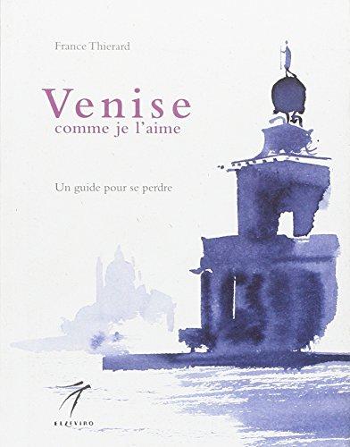 9788887528312: Venise comme je l'aime. Un guide pour se perdre