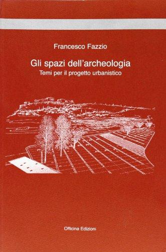 9788887570854: Gli spazi dell'archeologia. Temi per il progetto urbanistico