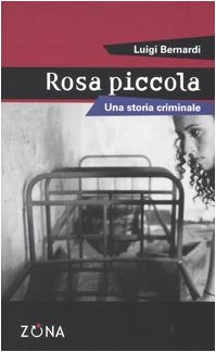 Rosa piccola. Una storia criminale (8887578745) by Luigi Bernardi