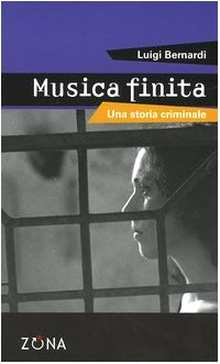 Musica finita. Una storia criminale (8887578915) by Luigi Bernardi