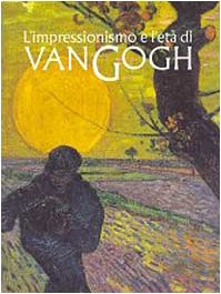 L'impressionismo e l'eta di Van Gogh: Goldin, Marco