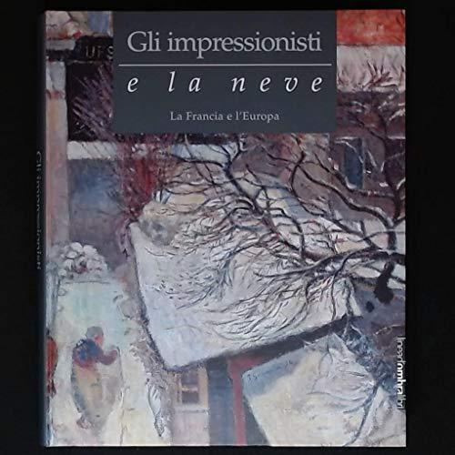 Gli impressionisti e la neve.: Goldin, Marco (ed).