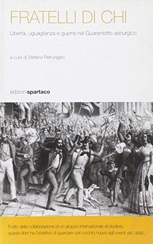 9788887583854: Fratelli di chi. Libertà, uguaglianza e guerra nel Quarantotto asburgico