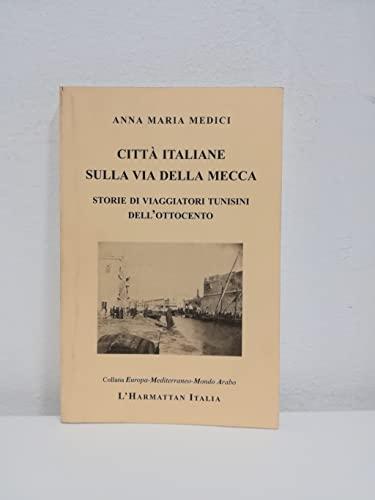 9788887605426: Citta italiane sulla via della Mecca: Storie di viaggiatori tunisini dell'Ottocento (Collana Europa Mediterraneo mondo arabo) (Italian Edition)