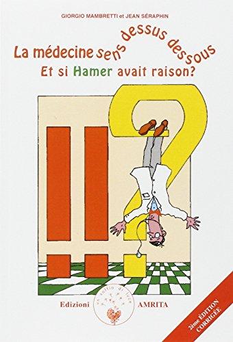 9788887622423: La médecine sens dessus dessous : Et si Hamer avait raison ?