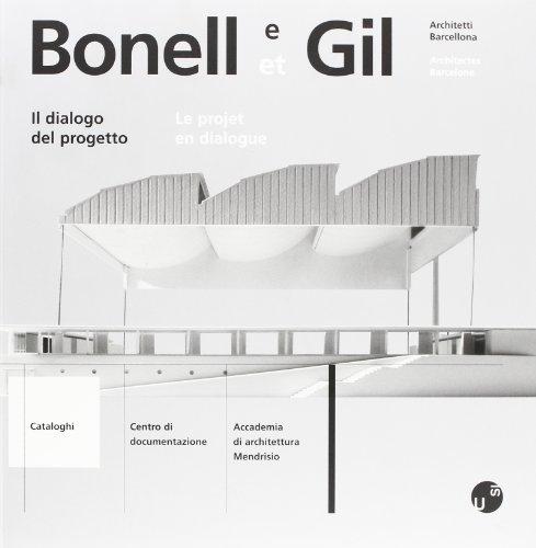 Bonell e Gil. Architetti Barcellona. Il dialogo del progetto.: Gubler,J. (a cura di).