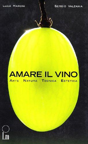 9788887631470: Amare il vino. Arte natura tecnica estetica