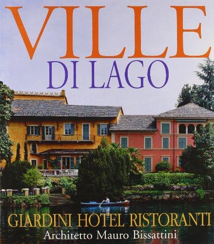 9788887653113: Ville del lago, giardini hotel ristoranti, architetto Mauro Bissattini. Ediz. italiana e inglese (Architetti d'oggi)