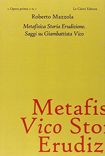 Metafisica, storia, erudizione. Saggi su Giambattista Vico.: Mazzola,Roberto.