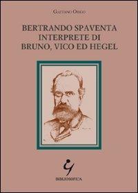 9788887660302: Bertrando Spaventa interprete di Bruno, Vico ed Hegel