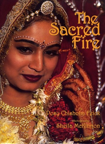 The Sacred Fire: Weddings in India: Feick, Posy Chisolm,