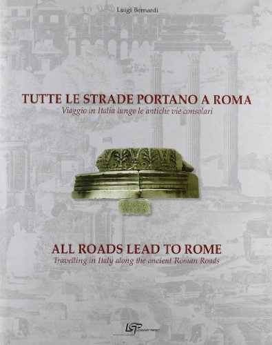 9788887666090: Tutte le strade portano a Roma. Viaggio in Italia lungo le antiche vie consolari. Ediz. italiana e inglese (Volumi d'arte e fotografia)