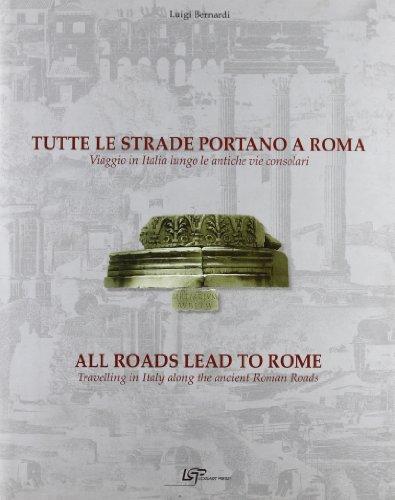 Tutte le strade portano a Roma. Viaggio in Italia. Lungo le antiche vie consolari. Ediz. italiana e inglese (8887666091) by Luigi Bernardi